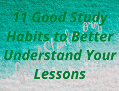 11 Good Study Habits to Better Understand Your Lessons