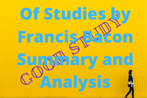 Of Studies by Francis Bacon Summary and Analysis