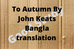 To Autumn By John Keats Bangla translation