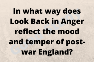 In what way does Look Back in Anger reflect the mood and temper of post-war England?
