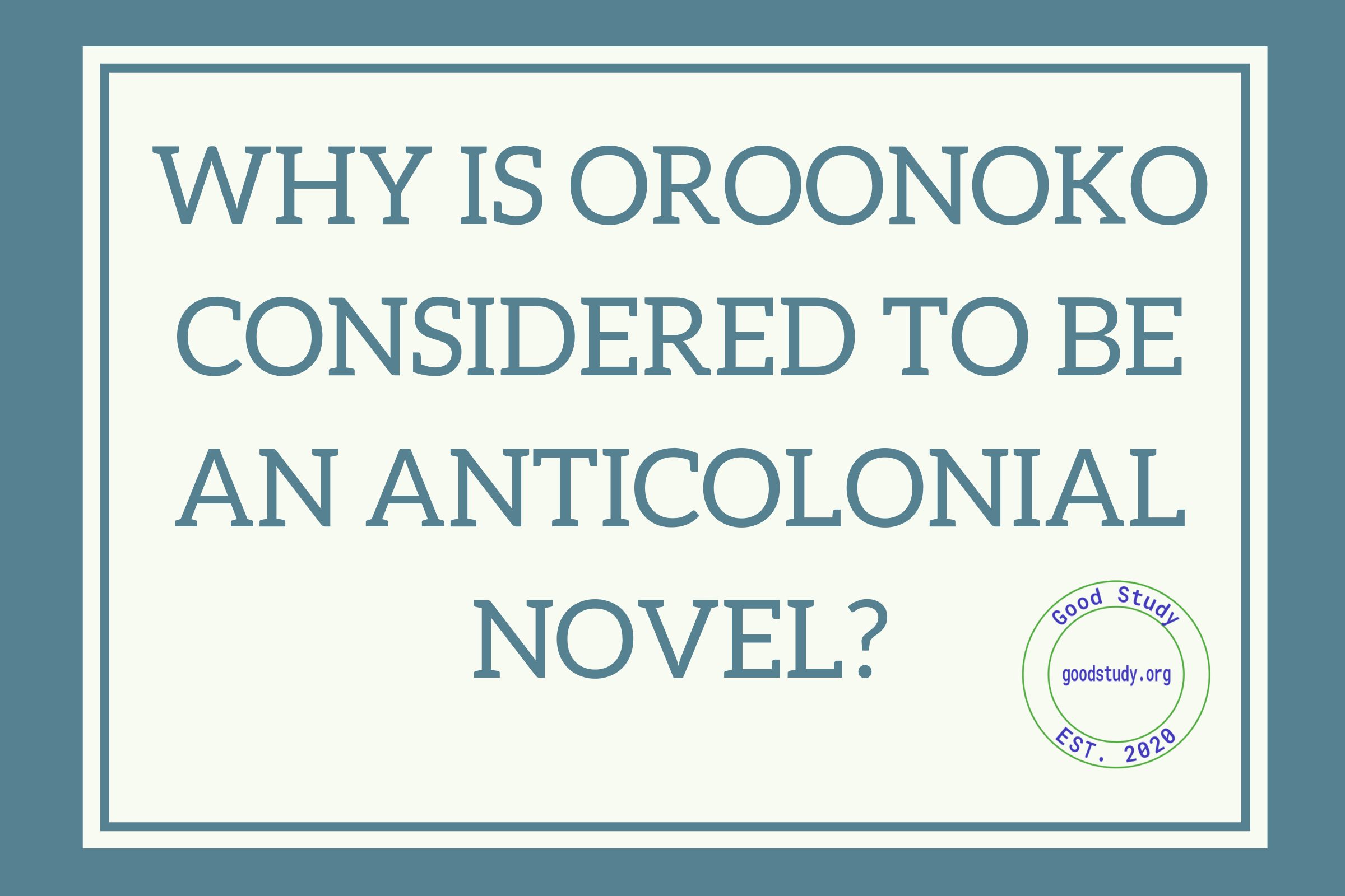 Why is Oroonoko considered to be an anticolonial novel?