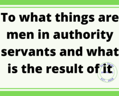 To what things are men in authority servants and what is the result of it