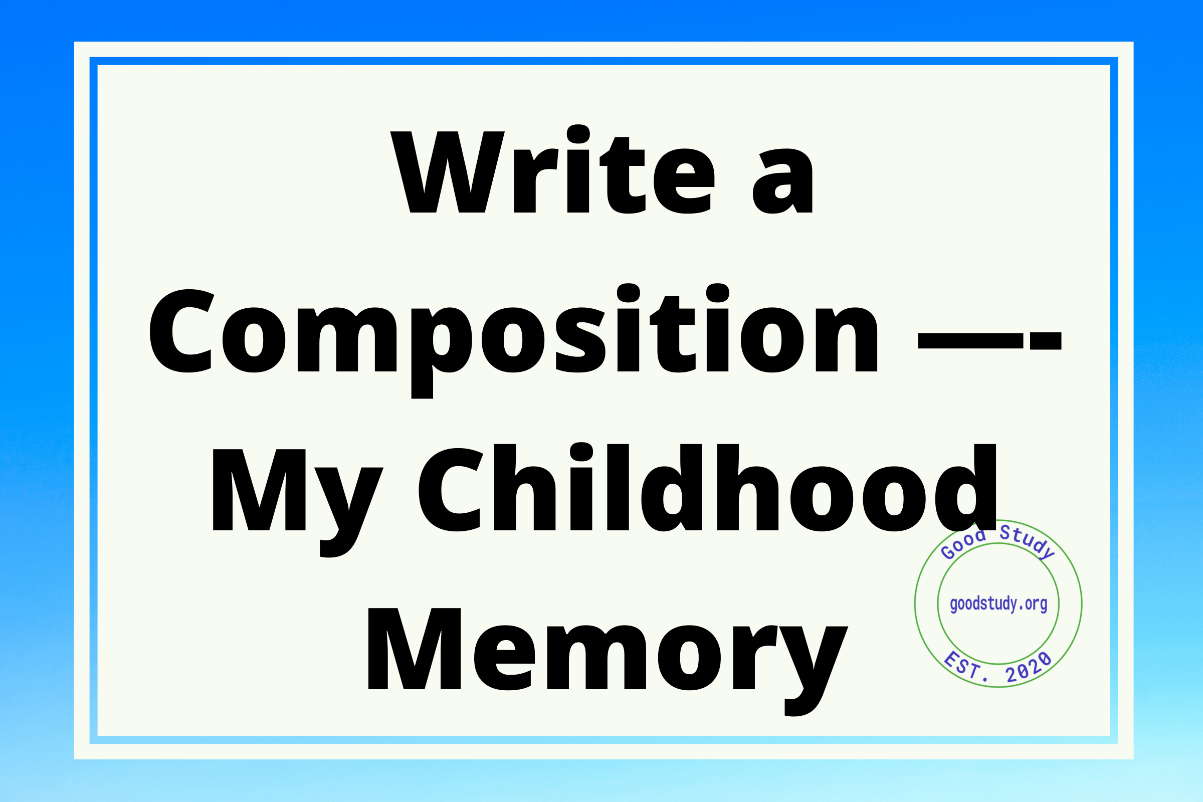 Write a Composition —- My Childhood Memory