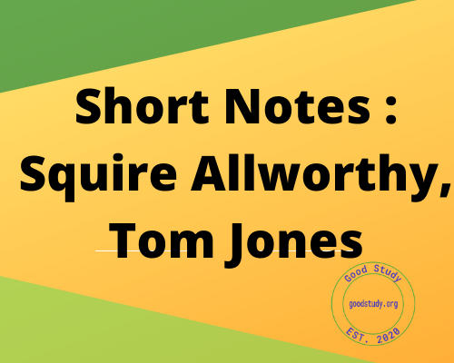 Short Notes : Squire Allworthy, Tom Jones