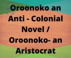 Oroonoko an Anti - Colonial Novel / Oroonoko- an Aristocrat