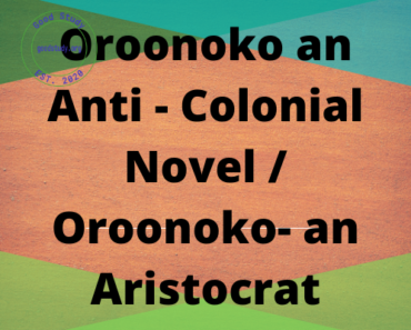 Oroonoko an Anti - Colonial Novel / Oroonoko- an Aristocrat