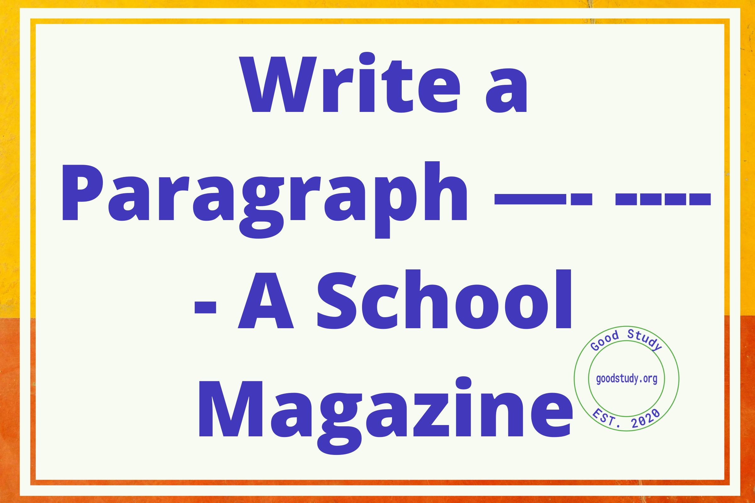 Write a Paragraph —- ----- A School Magazine
