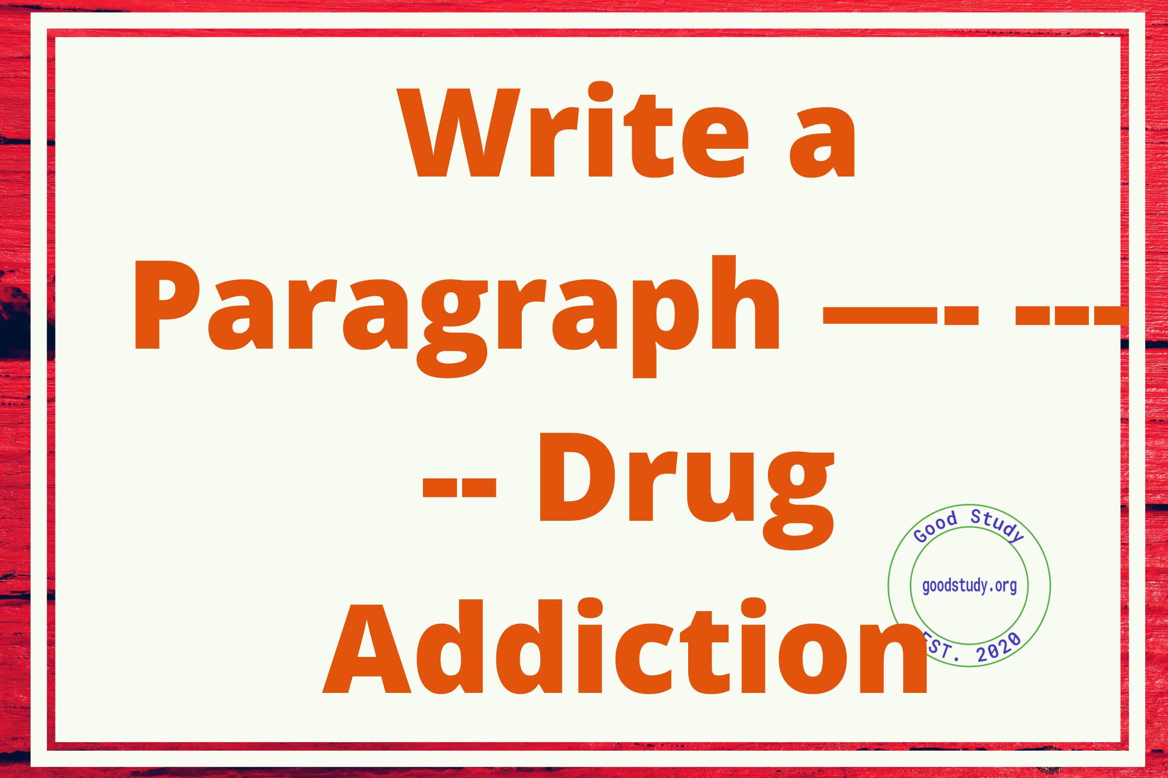 Write a Paragraph —- ----- Drug Addiction