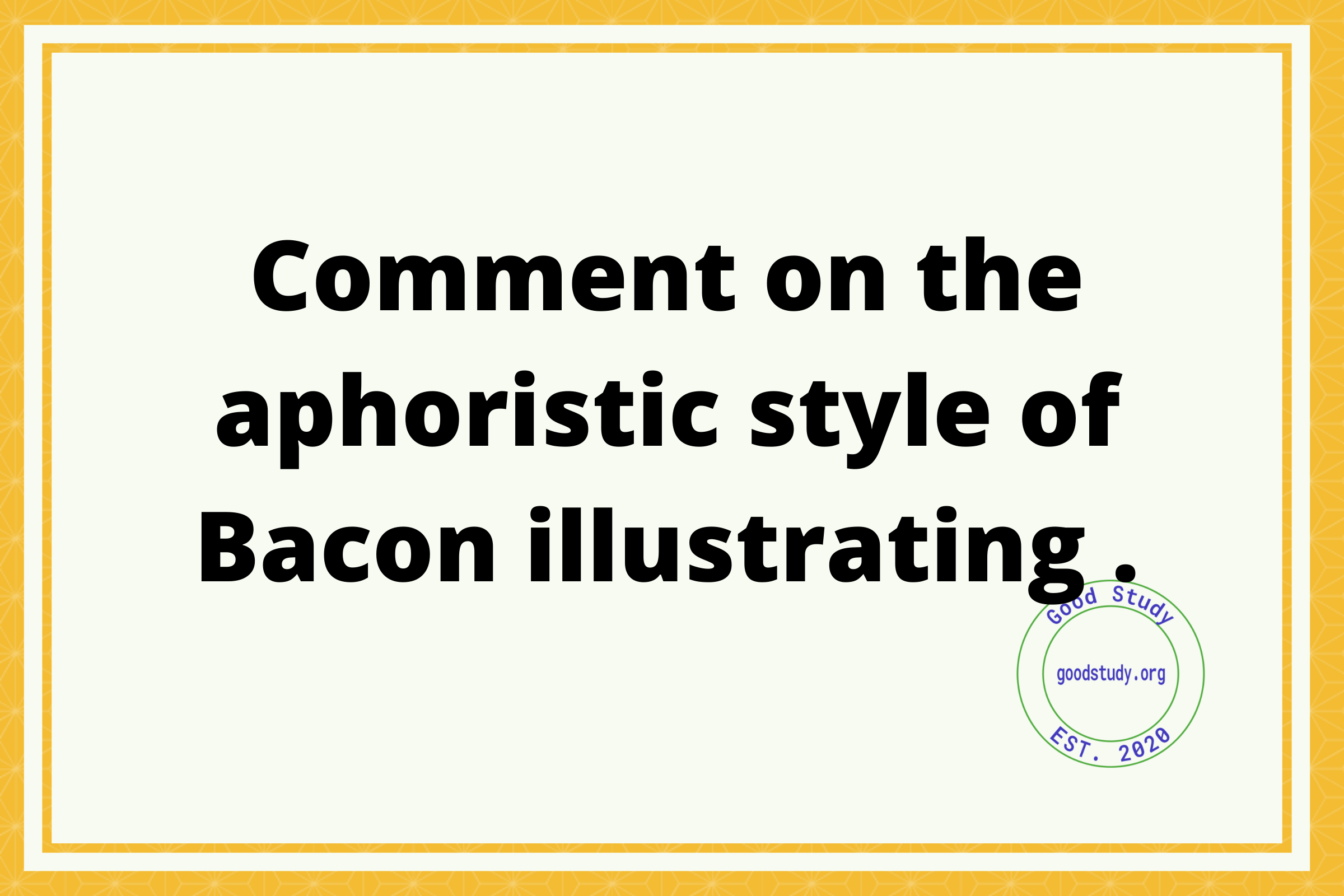 Comment on the aphoristic style of Bacon illustrating .