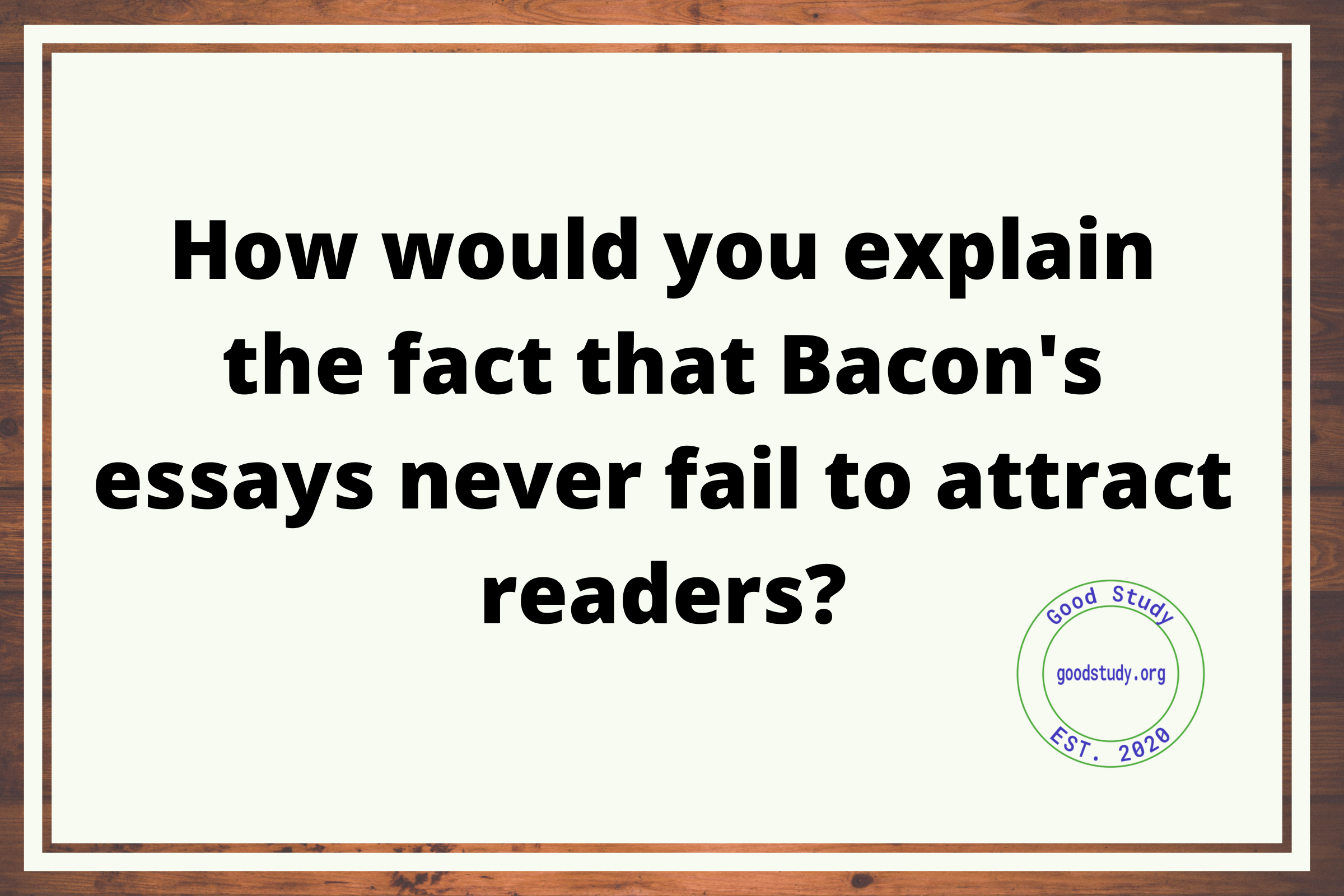 How would you explain the fact that Bacon's essays never fail to attract readers?