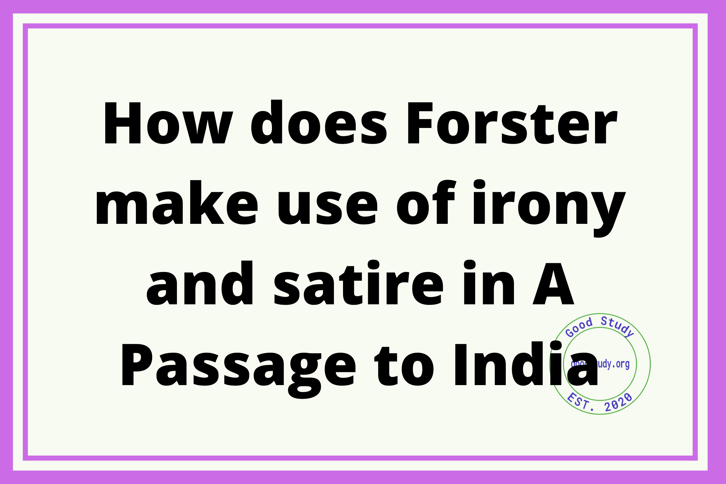 How does Forster make use of irony and satire in A Passage to India