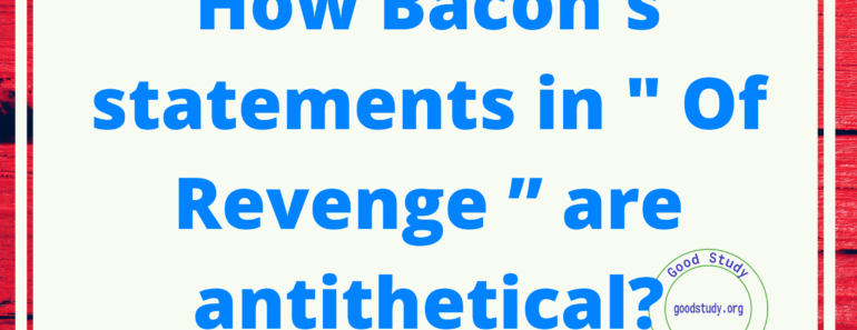 """How Bacon's statements in """" Of Revenge """" are antithetical"""