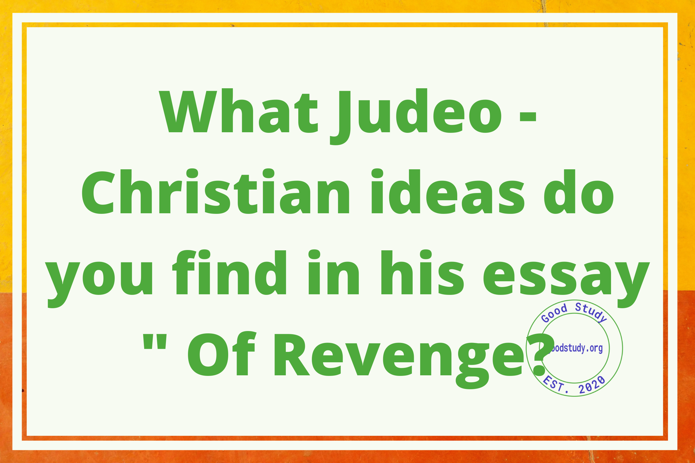 What Judeo - Christian ideas do you find in his essay