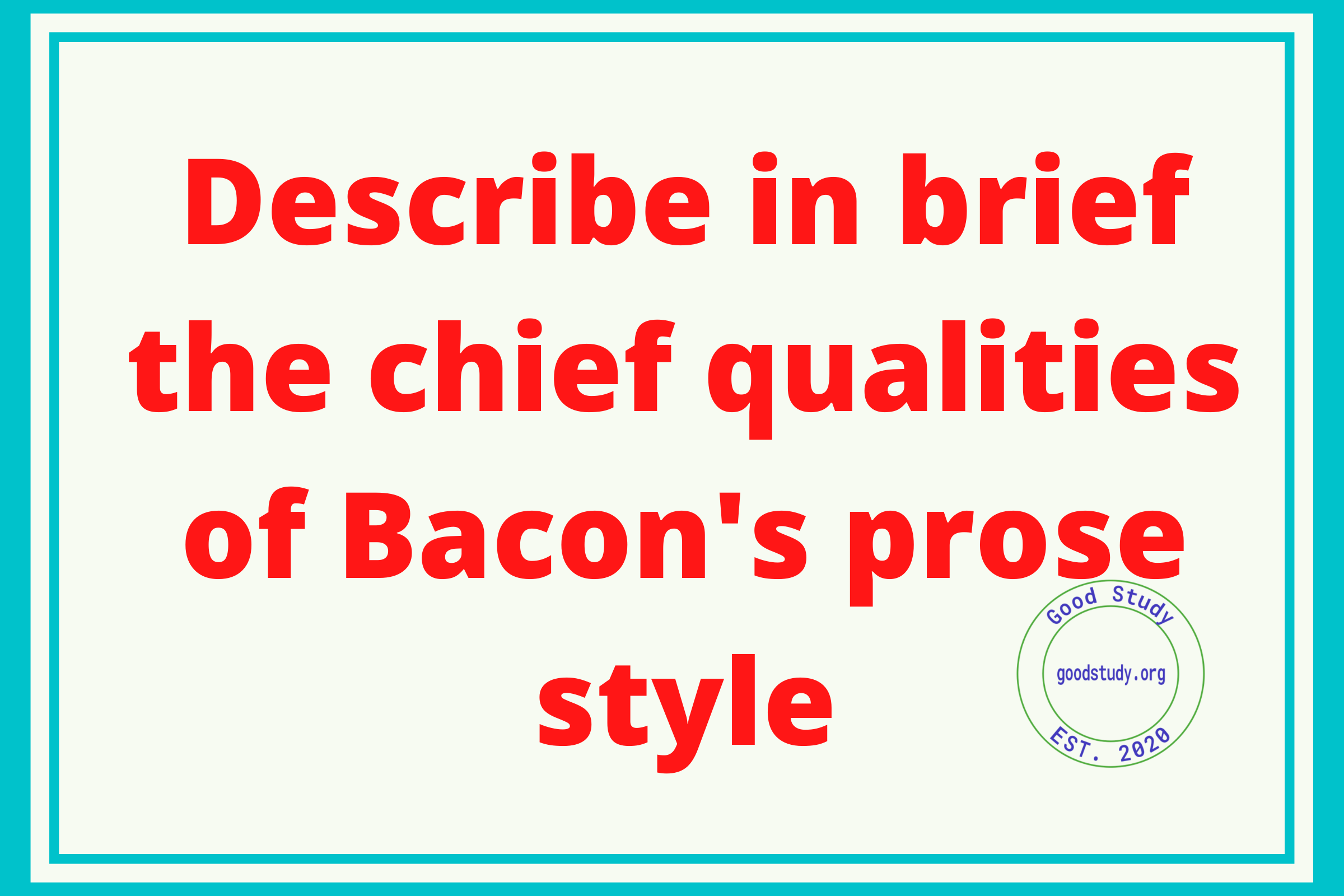 Describe in brief the chief qualities of Bacon's prose style