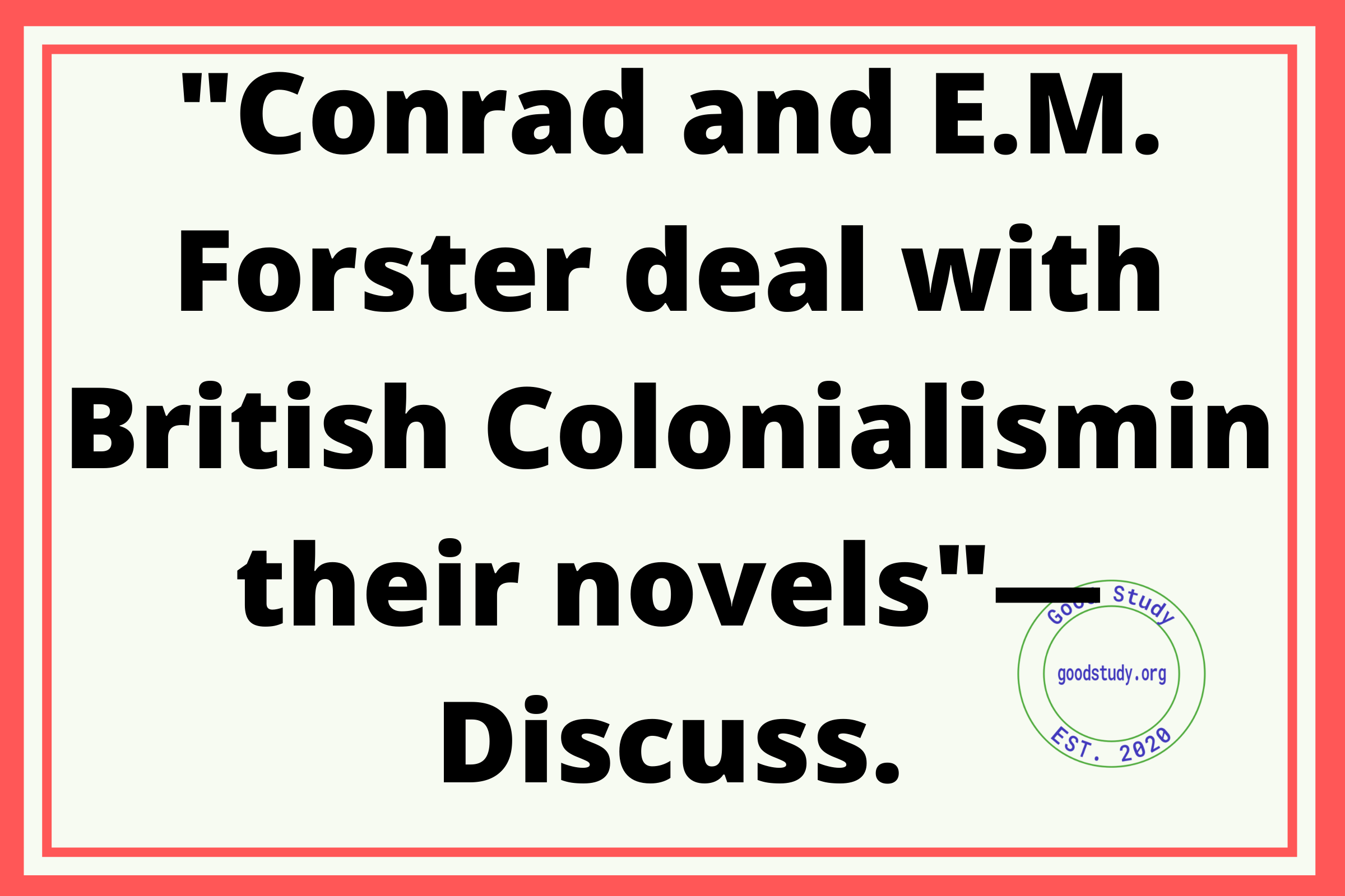 Conrad and E.M. Forster deal with British Colonialism in their novels