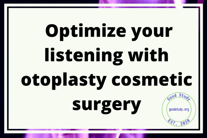 Optimize your listening with otoplasty cosmetic surgery