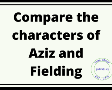 Compare the characters of Aziz and Fielding