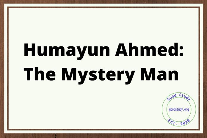 Humayun Ahmed : The Mystery Man