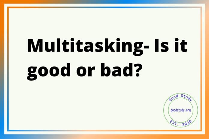 Multitasking - Is it good or bad