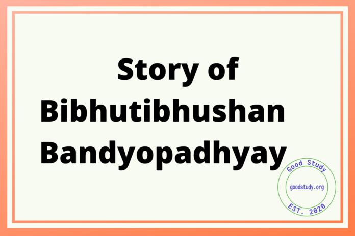Story of Bibhutibhushan Bandyopadhyay